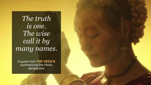 The truth is one. the wise call it by many names.